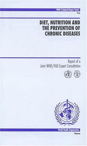 Diet, Nutrition and the Prevention of Chronic Diseases: Report of a Joint WHO/FAO Expert Consultation (Public Health)