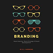 Branding: Brand Identity, Brand Strategy & Brand Development Audiobook by K. L. Hammond Narrated by Brooke Pillifant