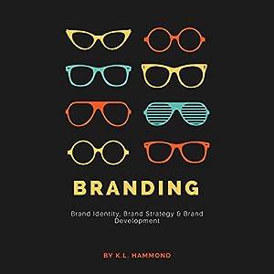 Branding: Brand Identity, Brand Strategy & Brand Development Audiobook