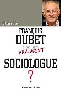 A quoi sert vraiment un sociologue ?, Dubet, François