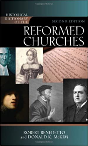 Historical Dictionary of the Reformed Churches (Historical Dictionaries of Religions, Philosophies, and Movements Series)