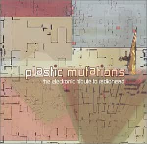 Plastic Mutations - The Electronic Tribute to Radiohead