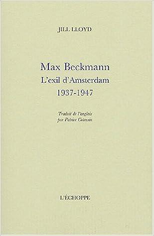 Télécharger en ligne Max Beckmann : L'exil d'Amsterdam 1937-1947 pdf