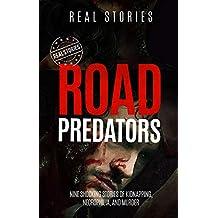 Road Predators: Nine Shocking Stories of Kidnapping, Necrophilia, and Murder (True Crime Book 2)