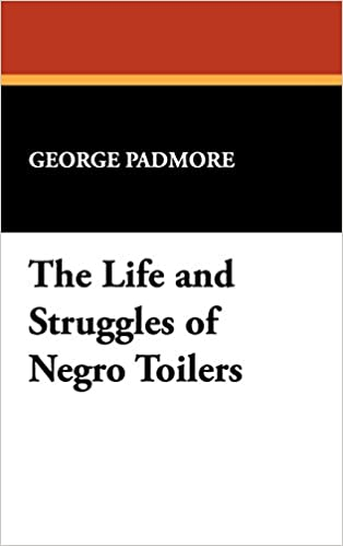 The Life and Struggles of Negro Toilers (Sun Dance Reprints,)
