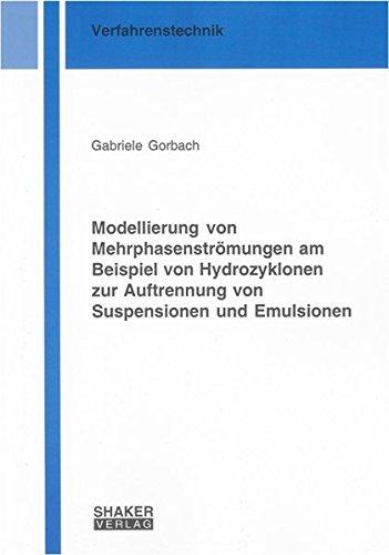 Modellierung von Mehrphasenströmungen am Beispiel von Hydrozyklonen zur Auftrennung von Suspensionen und Emulsionen (Berichte aus der Verfahrenstechnik)