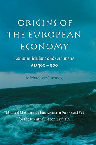 Origins of the European Economy: Communications and Commerce AD 300 - 900