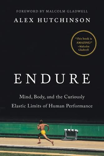Endure: Mind, Body, and the Curiously Elastic Limits of Human Performance cover