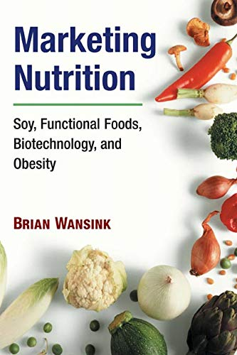 Marketing Nutrition: Soy, Functional Foods,...