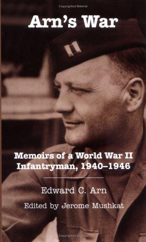 Arn's War: Memoirs Of A World War II Infantryman, 1940-1946 (OHIO HISTORY AND CULTURE)
