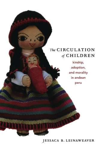 The Circulation of Children: Kinship, Adoption, and Morality in Andean Peru (Latin America Otherwise)