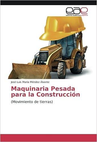 Maquinaria Pesada Para La Construcción: por José Luis María Méndez Álvarez epub