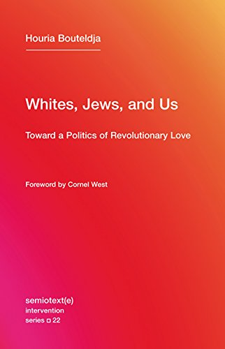 Whites, Jews, and Us: Toward a Politics of Revolutionary Love (Semiotext(e)/Intervention Series)