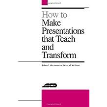 How to Make Presentations That Teach and Transform by Garmston, Robert J., Wellman, Bruce M. (1992) Paperback