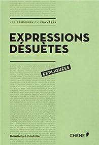 Expressions désuètes expliquées: Les couleurs du français par Dominique Foufelle