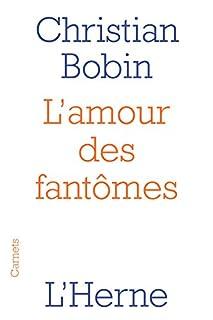 L'amour des fantômes, Bobin, Christian