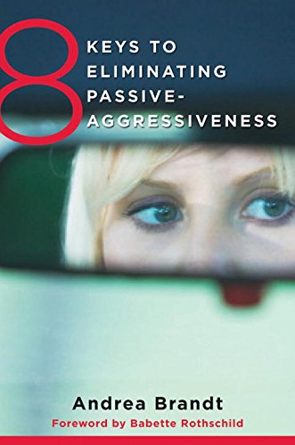 8 Keys to Eliminating Passive-Aggressiveness (8 Keys to Mental Health)