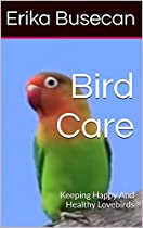 BIRD CARE: KEEPING HAPPY  AND  HEALTHY LOVEBIRDS