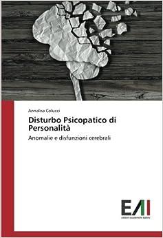 Disturbo Psicopatico di Personalità: Anomalie e disfunzioni cerebrali (Italian Edition)