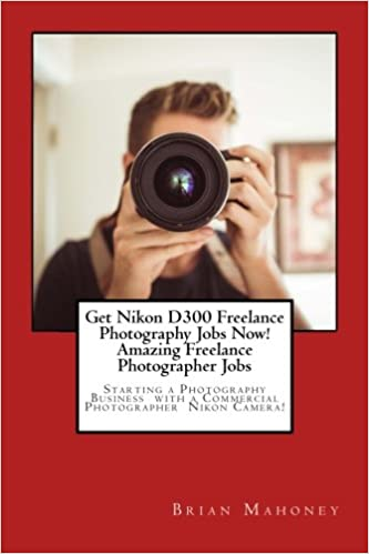 Amazon com: Get Nikon D300 Freelance Photography Jobs Now