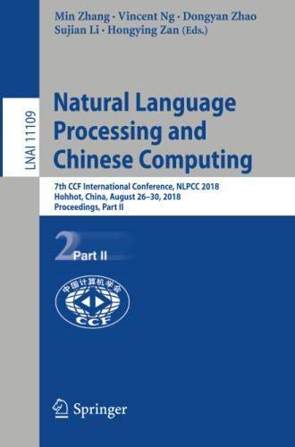 Natural Language Processing and Chinese Computing: 7th CCF International Conference, NLPCC 2018, Hohhot, China, August 26–30, 2018, Proceedings, Part II (Lecture Notes in Computer Science)