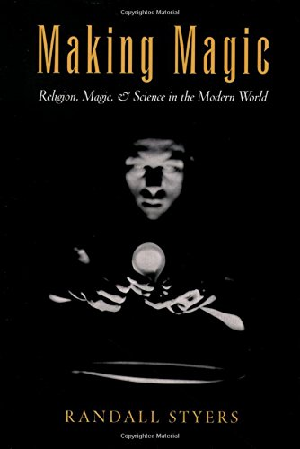 Making Magic: Religion, Magic, and Science in the Modern World (AAR Reflection and Theory in the Study of Religion)