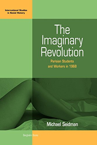 The Imaginary Revolution: Parisian Students and Workers in 1968 (International Studies in Social History)