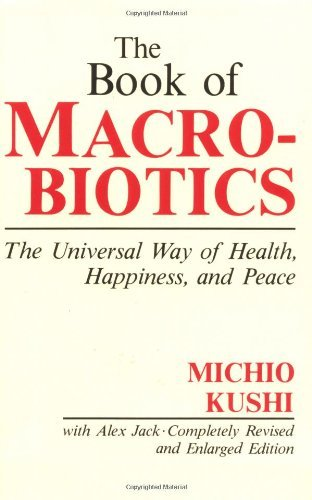 By Michio Kushi The Book of Macrobiotics: The Universal Way of Health, Happiness and Peace (Rev Enl Su) [Paperback]