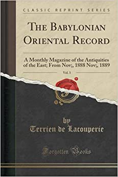 The Babylonian Oriental Record, Vol. 3: A Monthly Magazine of the Antiquities of the East: From Nov:, 1888 Nov:, 1889 (Classic Reprint)