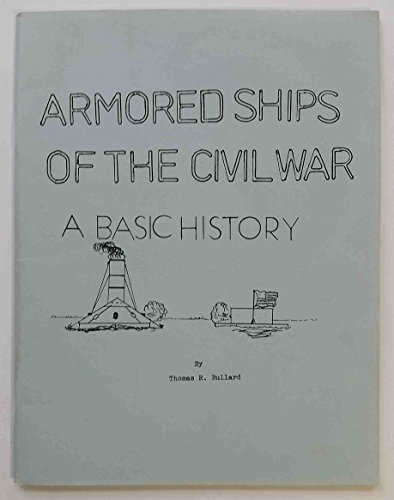 Armored ships of the Civil War: A basic history (List Of Ships Of The Confederate States Navy)