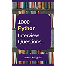 1000 Most Important Python Interview Questions and Answers: Crack That Next Interview With Higher Salary In Less Preparation Time