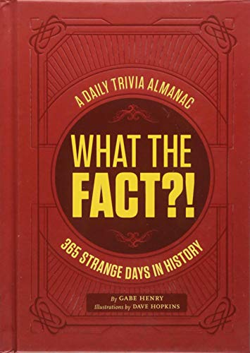 What the Fact?!: A Daily Trivia Almanac of 365 Strange Days in History
