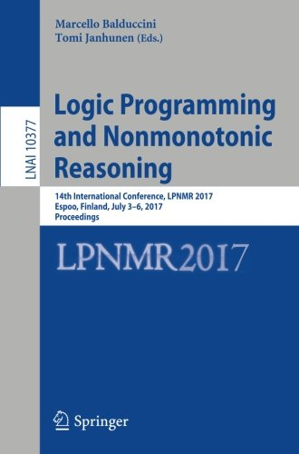 Logic Programming and Nonmonotonic Reasoning: 14th International Conference, LPNMR 2017, Espoo, Finland, July 3-6, 2017, Proceedings (Lecture Notes in Computer Science) ebook