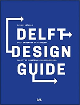 Delft Design Guide: Design Methods - Delft University of Technology - Faculty of Industrial Design Engineering