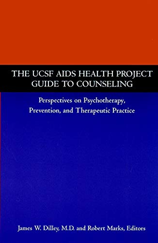 The UCSF AIDS Health Project Guide to Counseling: Perspectives on Psychotherapy, Prevention, and Therapeutic Practice