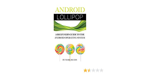 Amazon com: Android Lollipop: A Beginner's Guide to the Android