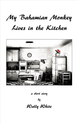 My bahamian monkey lives in the kitchen kindle edition by wally my bahamian monkey lives in the kitchen by white wally fandeluxe Gallery