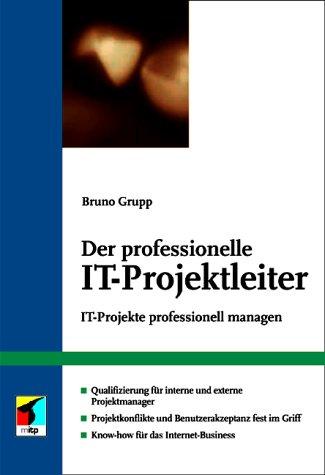 Der professionelle IT-Projektleiter.IT-Projekte professionell managen