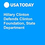 Hillary Clinton Defends Clinton Foundation, State Department | Eliza Collins