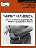 Information Plus : Weight in America: Obesity, Eating Disorders, and Other Risks, , 0787675261