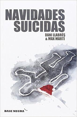 Navidades suicidas (Base Negra): Amazon.es: Dani Llabrés, Max Martí: Libros
