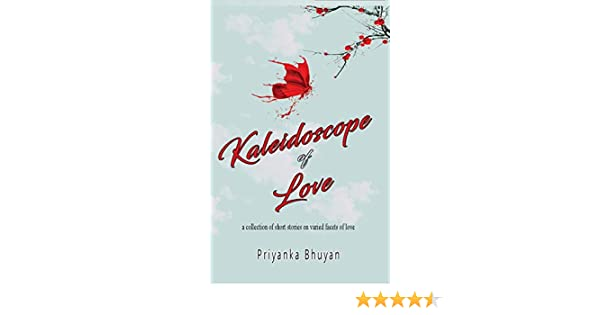 Kaleidoscope of Love: a collection of short stories on varied ...
