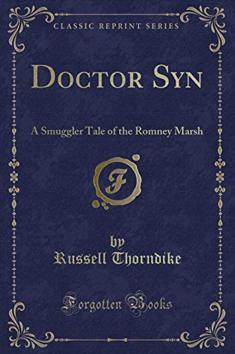 Doctor Syn: A Smuggler Tale of the Romney Marsh (Classic Reprint) (Dr Syn The Scarecrow Of Romney Marsh)