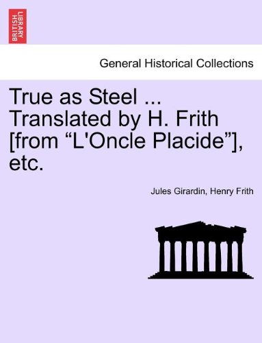 """Download True as Steel ... Translated by H. Frith [from """"L'Oncle Placide""""], etc. pdf epub"""