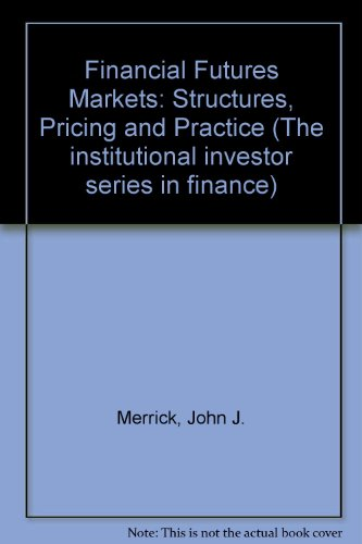 Financial Futures Markets: Structuring, Pricing, and Practice (Institutional Investor Series in Finance)