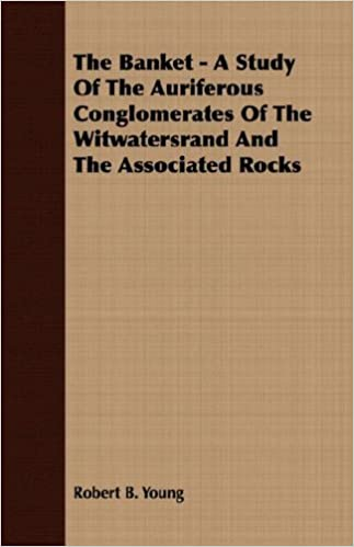 The Banket - A Study Of The Auriferous Conglomerates Of The Witwatersrand And The Associated Rocks
