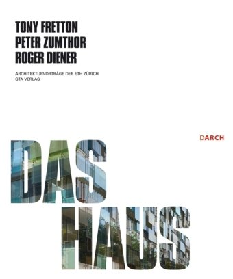 The House: The Works Concepts of Tony Fretton, Peter Zumthor, Roger Diene pdf