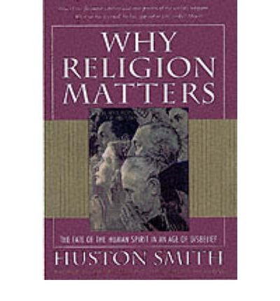 Why Religion Matters: the Fate of the Human Spirit in an Age of Disbelief (Paperback) - Common pdf