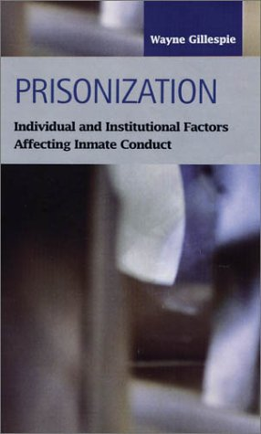 Prisonization: Individual and Institutional Factors Affecting Inmate Conduct (Criminal Justice (LFB Scholarly Publishing LLC))
