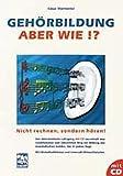 Gehörbildung - aber wie?: Nicht rechnen, sondern hören! Ein zielorientierter Lehrgang mit CD. Mit Melodiediktaten und Intervall- /Akkordtabellen